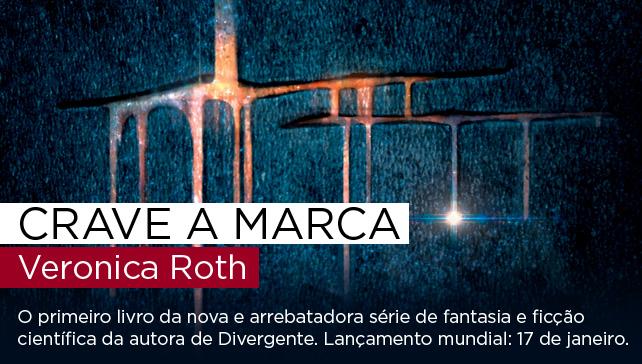 Crave a marca | Veronica Roth - O primeiro livro da nova e arrebatadora série de fantasia e ficção científica da autora de Divergente. Lançamento mundial: 17 de janeiro.