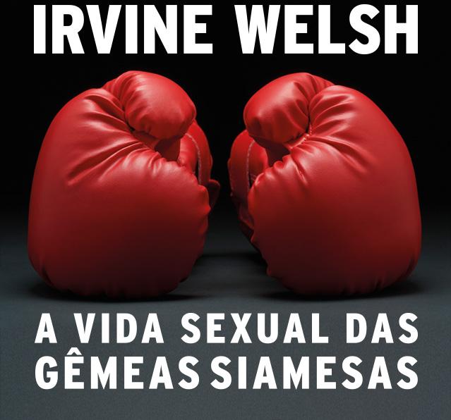 Irvine Welsh - A vida sexual das gêmeas siamesas